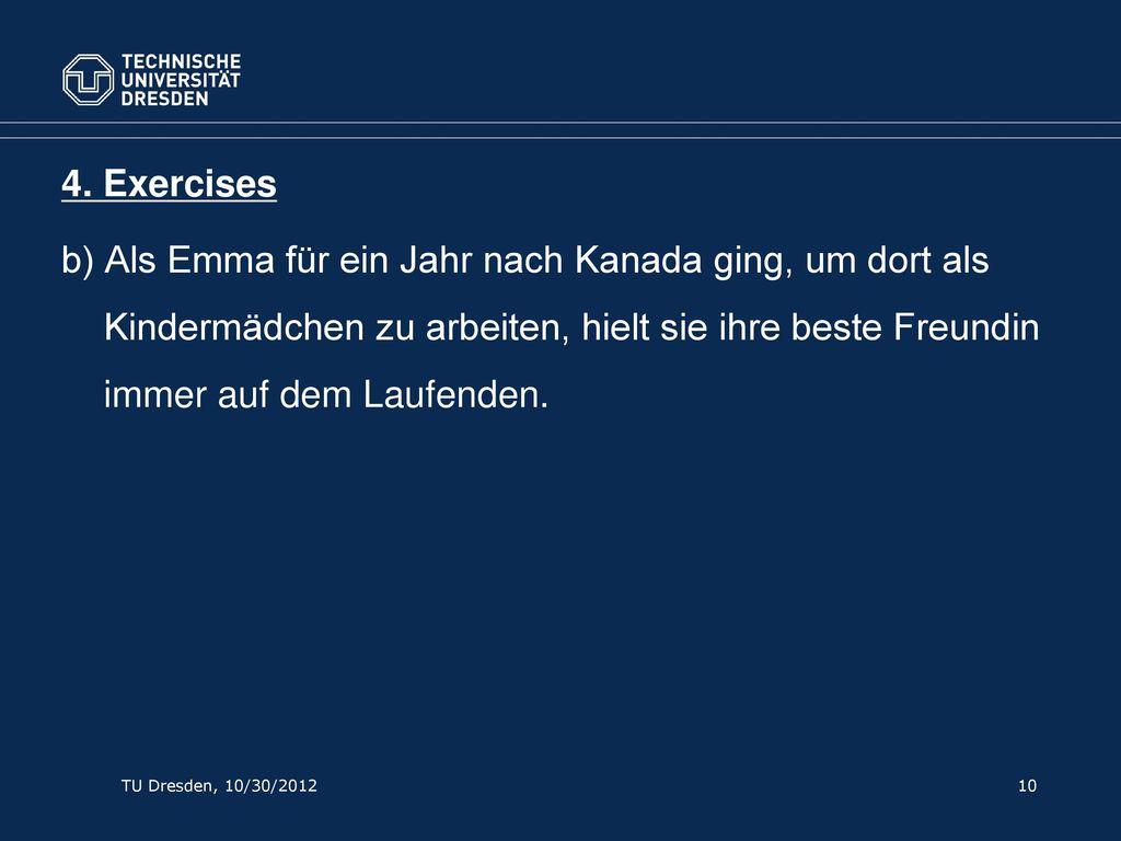 4. Exercises b) Als Emma für ein Jahr nach Kanada ging, um dort als Kindermädchen zu arbeiten, hielt sie ihre beste Freundin immer auf dem Laufenden.