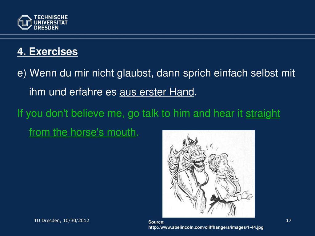 4. Exercises e) Wenn du mir nicht glaubst, dann sprich einfach selbst mit ihm und erfahre es aus erster Hand.