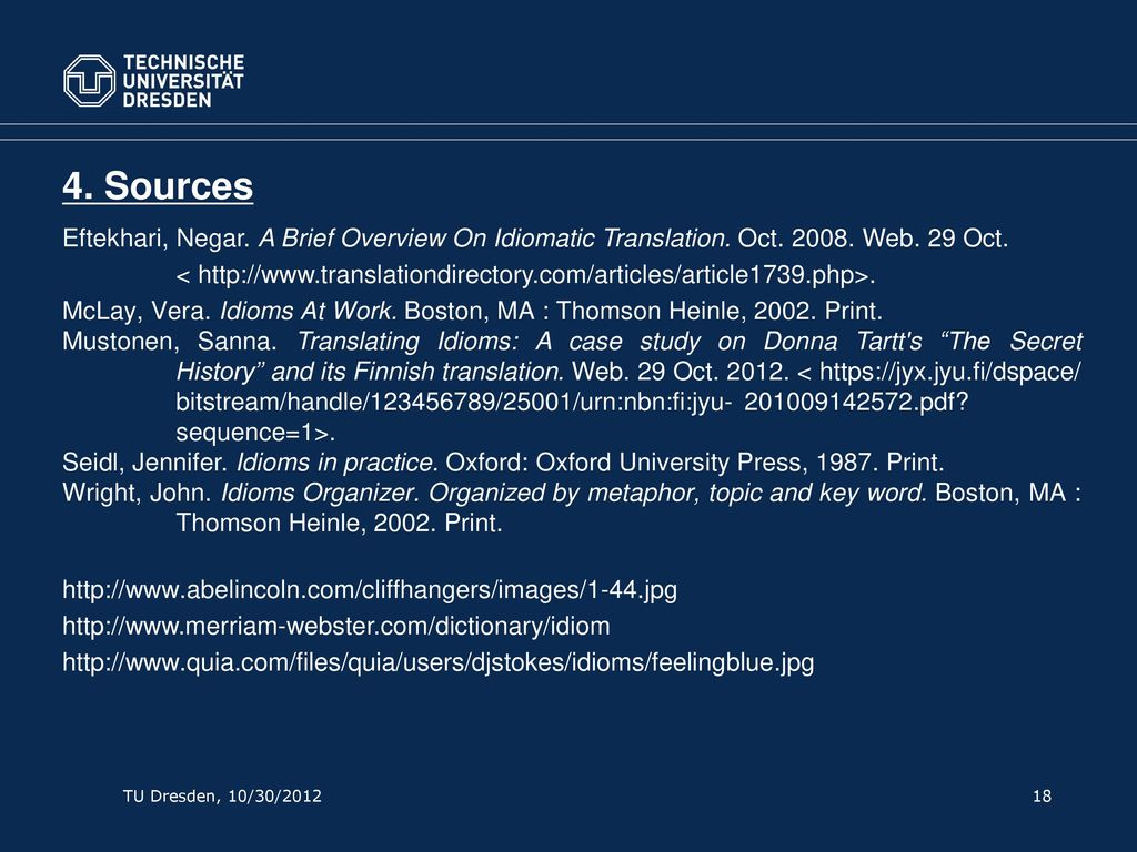 4. Sources Eftekhari, Negar. A Brief Overview On Idiomatic Translation. Oct. 2008. Web. 29 Oct.