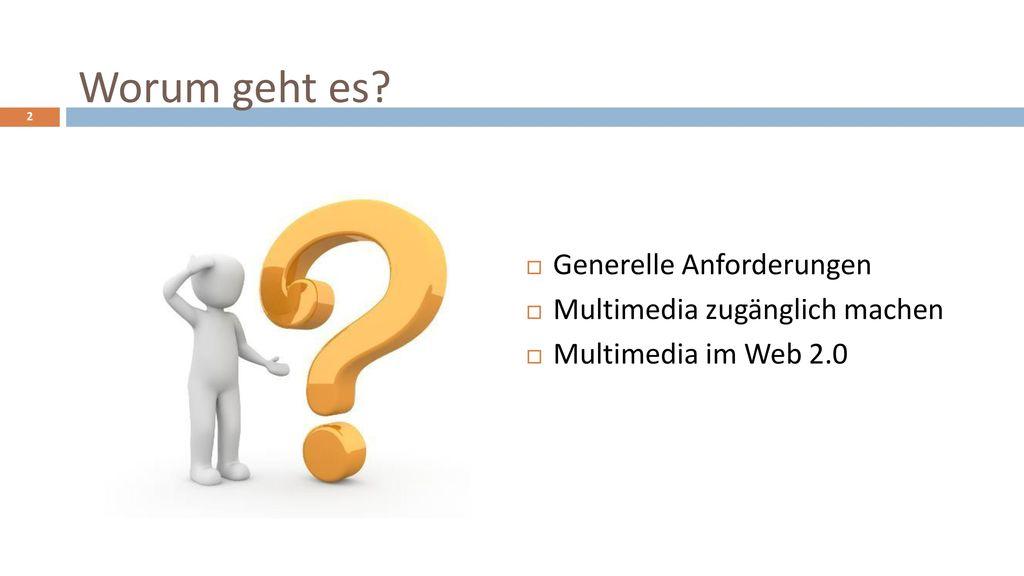 Worum geht es Generelle Anforderungen Multimedia zugänglich machen