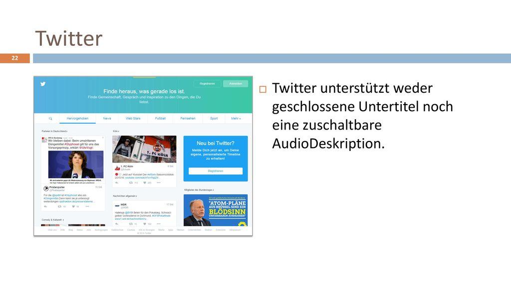 Twitter Twitter unterstützt weder geschlossene Untertitel noch eine zuschaltbare AudioDeskription.