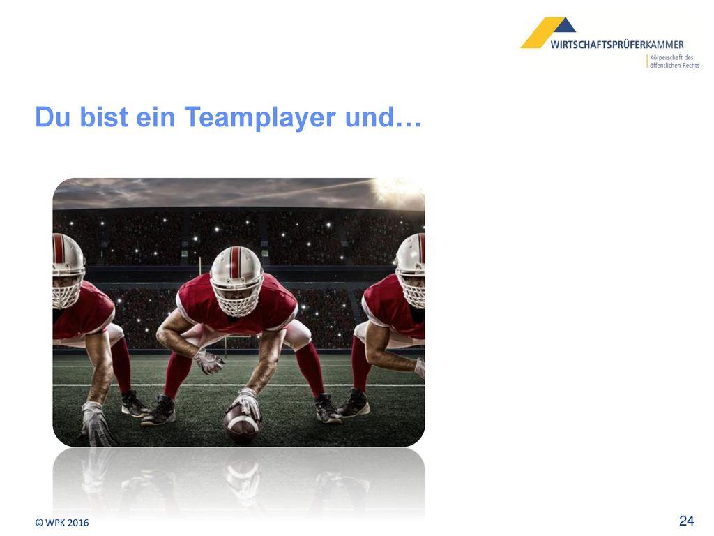 Du bist ein Teamplayer und…