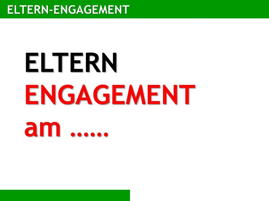 ELTERN-ENGAGEMENT ELTERN ENGAGEMENT am ……