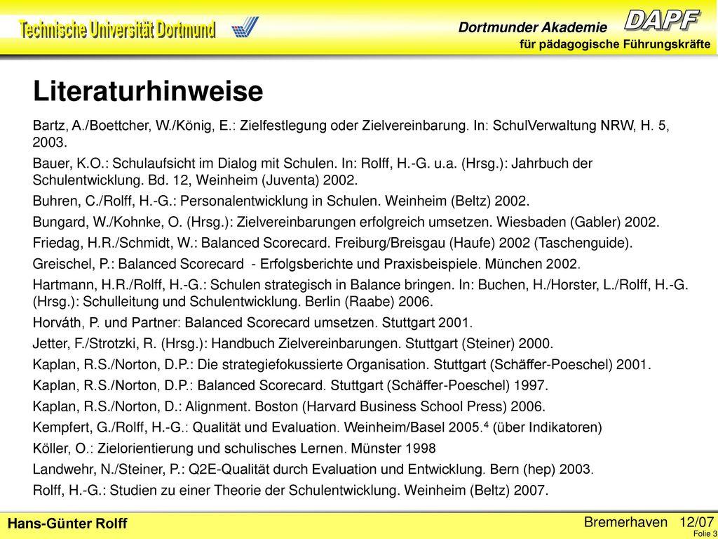 Literaturhinweise Bartz, A./Boettcher, W./König, E.: Zielfestlegung oder Zielvereinbarung. In: SchulVerwaltung NRW, H. 5, 2003.