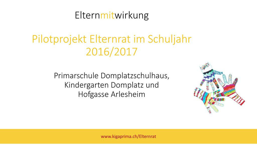 Elternmitwirkung Pilotprojekt Elternrat im Schuljahr 2016/2017 Primarschule Domplatzschulhaus, Kindergarten Domplatz und Hofgasse Arlesheim