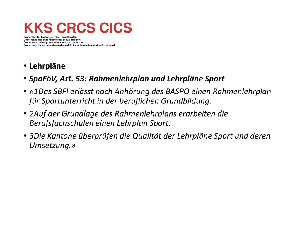KKS CRCS CICS Konferenz der kantonalen Sportbeauftragten Conférence des répondants cantonaux du sport Conferenza dei rappresentanti cantonali dello sport Conferenza da las incumbensadas e dals incumbensads chantunals da sport