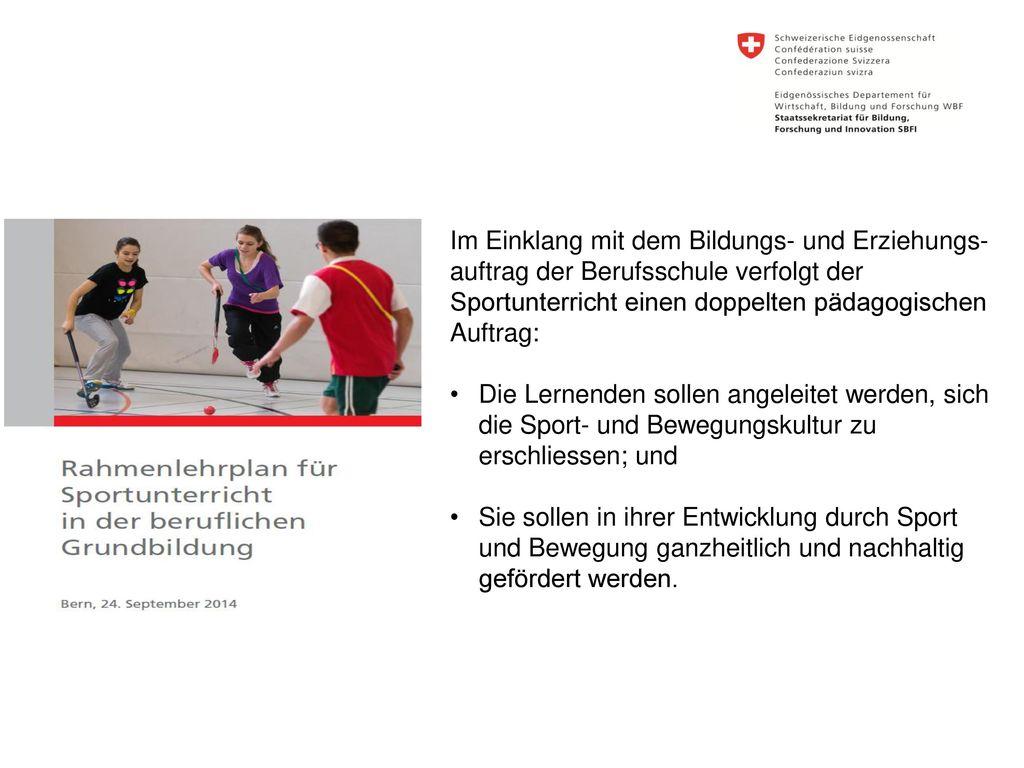 Im Einklang mit dem Bildungs- und Erziehungs-auftrag der Berufsschule verfolgt der Sportunterricht einen doppelten pädagogischen Auftrag: