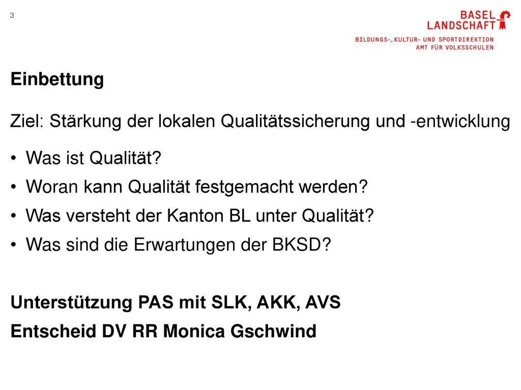 Einbettung Ziel: Stärkung der lokalen Qualitätssicherung und -entwicklung. Was ist Qualität Woran kann Qualität festgemacht werden