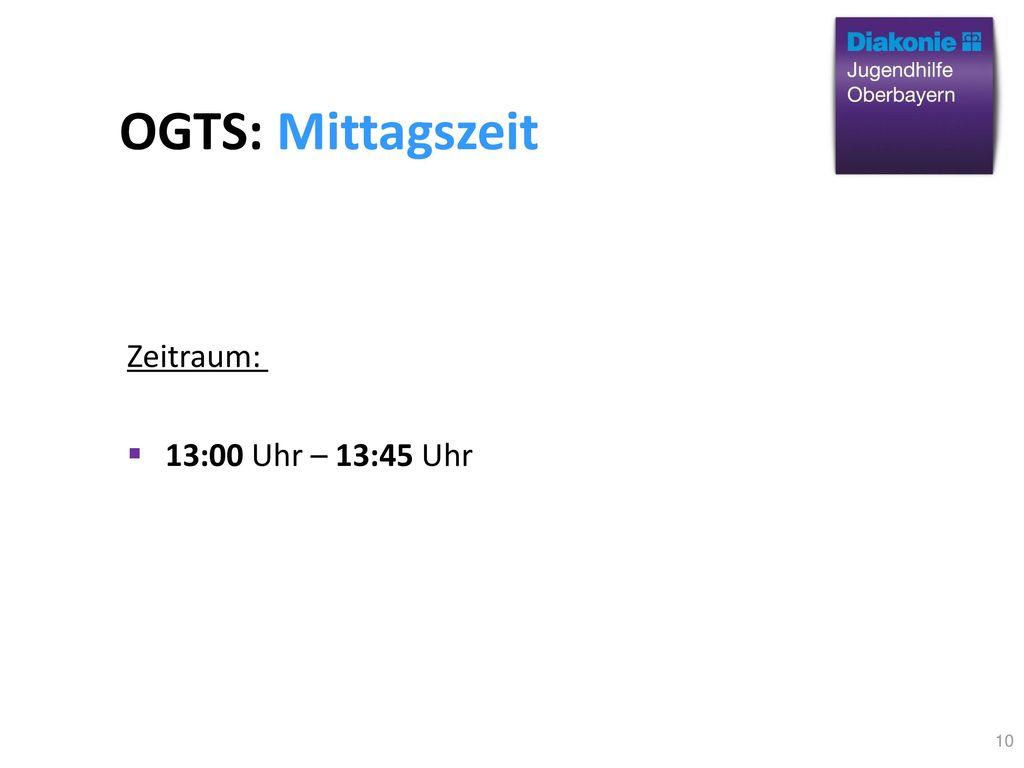 OGTS: Mittagszeit Zeitraum: 13:00 Uhr – 13:45 Uhr 10