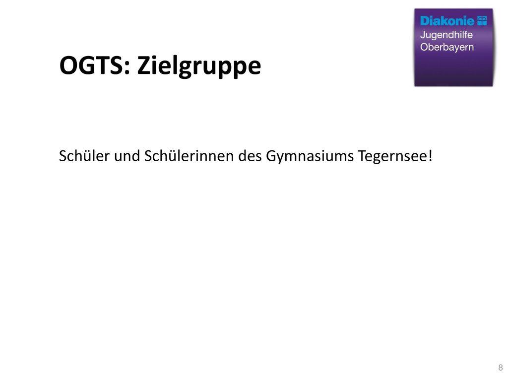 OGTS: Zielgruppe Schüler und Schülerinnen des Gymnasiums Tegernsee! 8