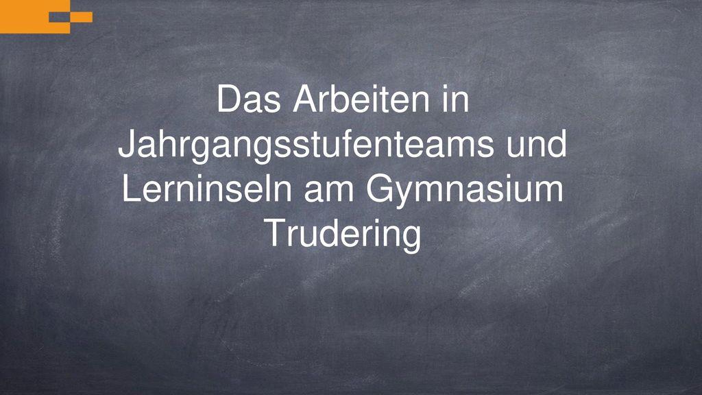 Das Arbeiten in Jahrgangsstufenteams und Lerninseln am Gymnasium Trudering