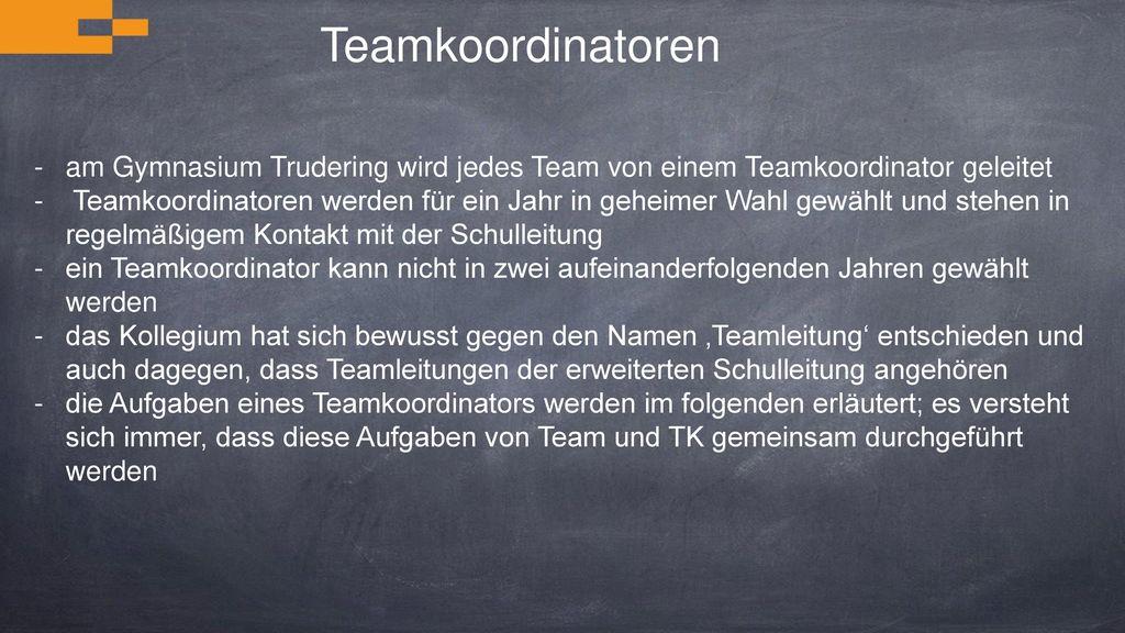 Teamkoordinatoren am Gymnasium Trudering wird jedes Team von einem Teamkoordinator geleitet.