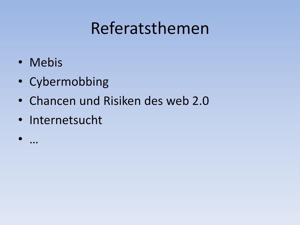 Referatsthemen Mebis Cybermobbing Chancen und Risiken des web 2.0