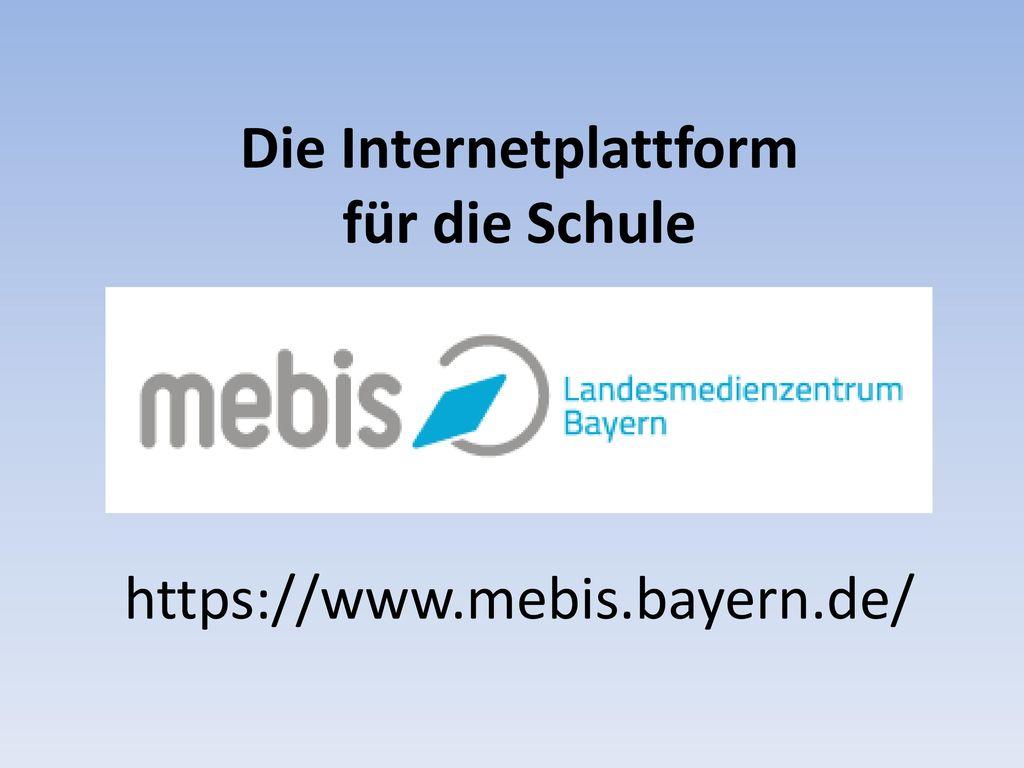 Die Internetplattform für die Schule https://www.mebis.bayern.de/