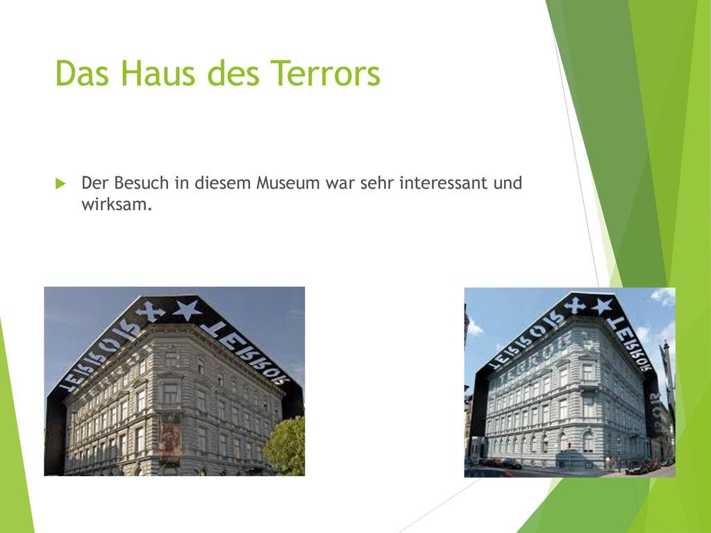Das Haus des Terrors Der Besuch in diesem Museum war sehr interessant und wirksam.