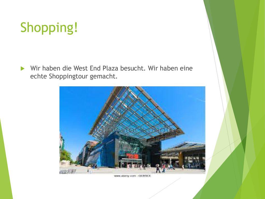 Shopping! Wir haben die West End Plaza besucht. Wir haben eine echte Shoppingtour gemacht.