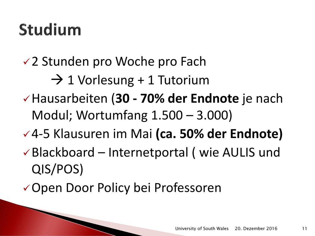 Studium 2 Stunden pro Woche pro Fach  1 Vorlesung + 1 Tutorium
