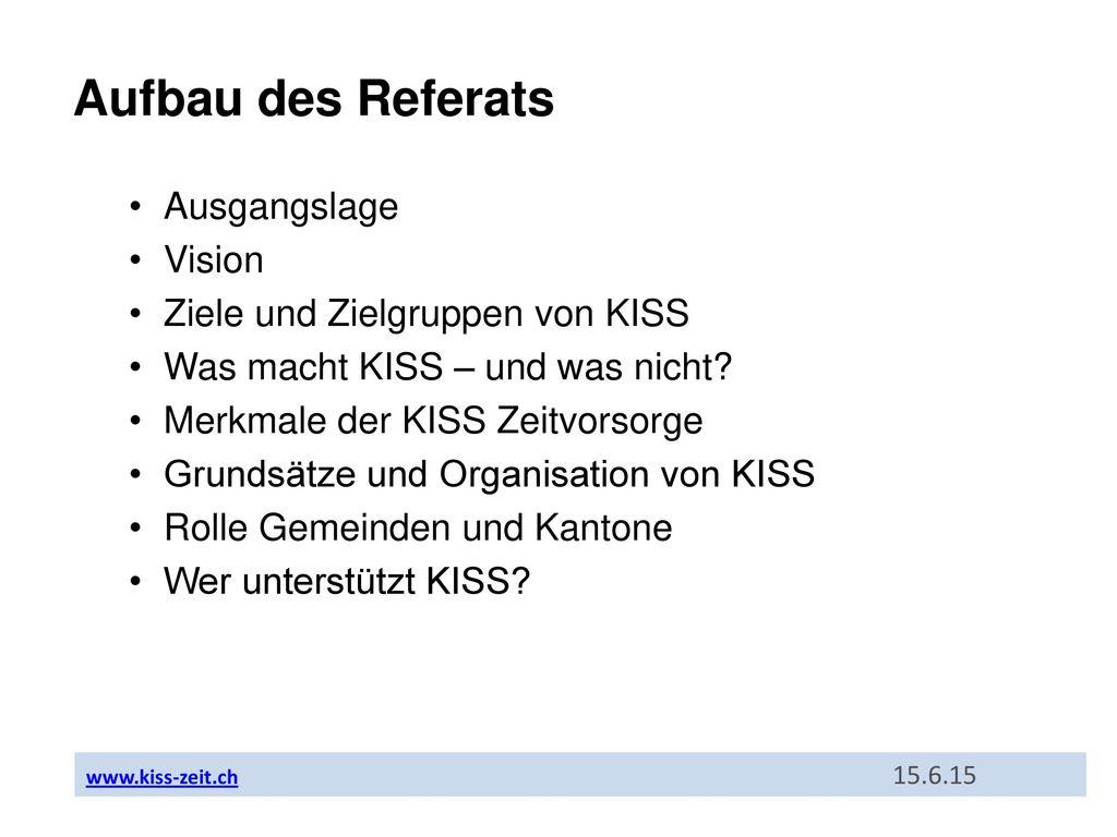 Aufbau des Referats Ausgangslage Vision Ziele und Zielgruppen von KISS
