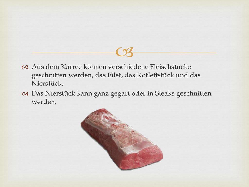 Aus dem Karree können verschiedene Fleischstücke geschnitten werden, das Filet, das Kotlettstück und das Nierstück.