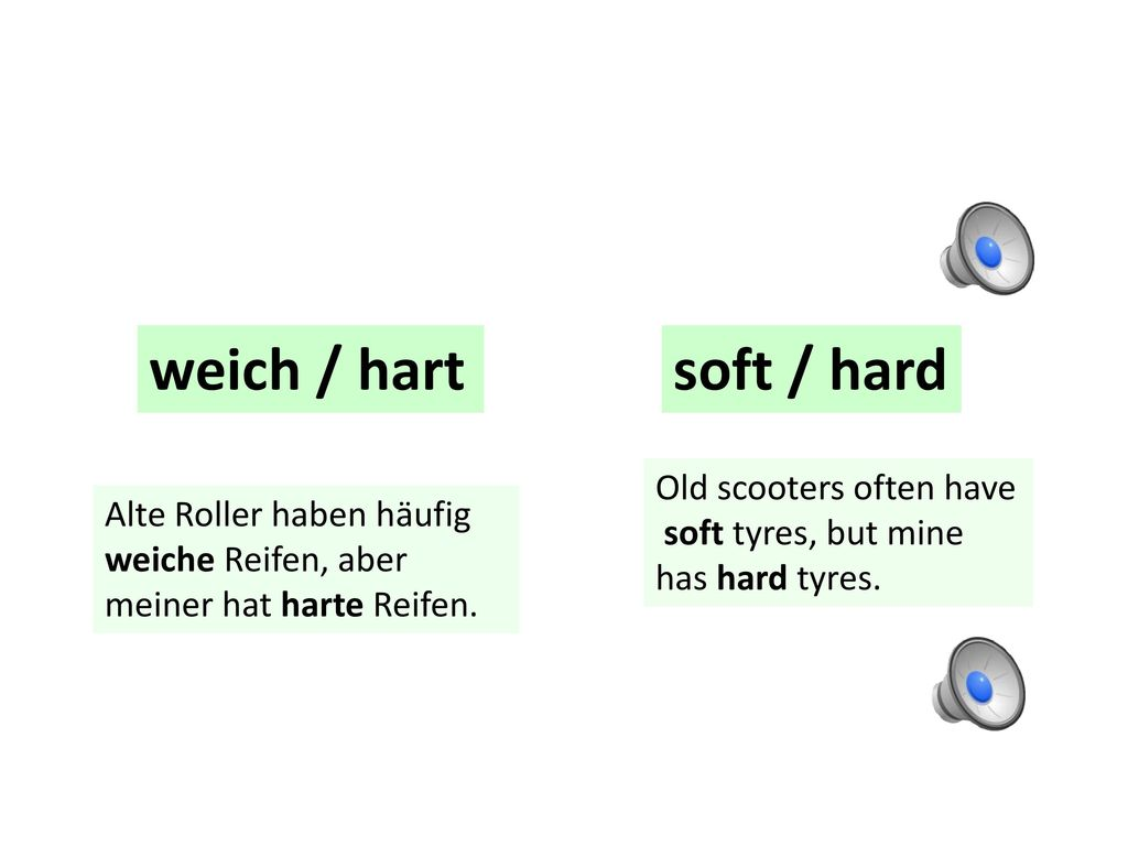 weich / hart soft / hard Old scooters often have soft tyres, but mine