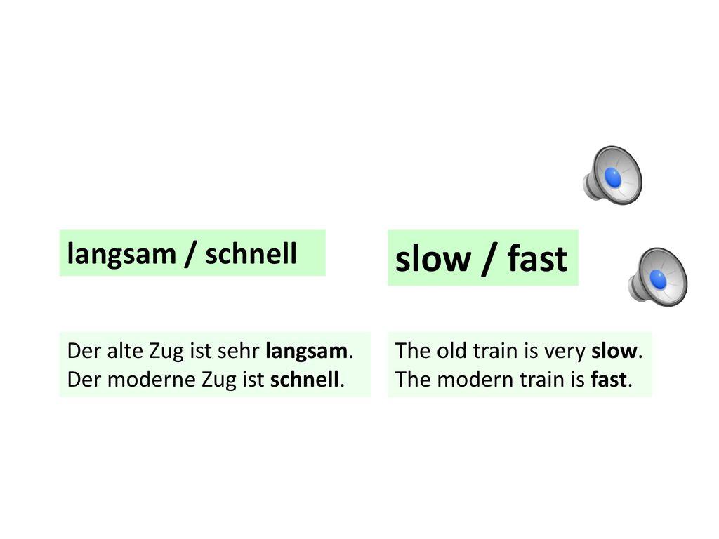 slow / fast langsam / schnell