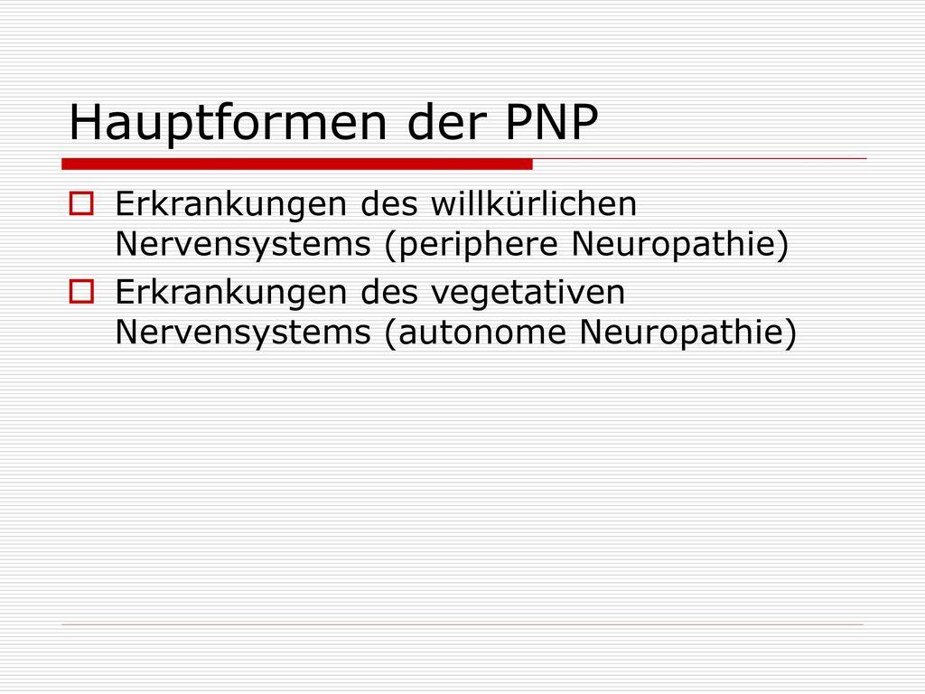 Hauptformen der PNP Erkrankungen des willkürlichen Nervensystems (periphere Neuropathie)