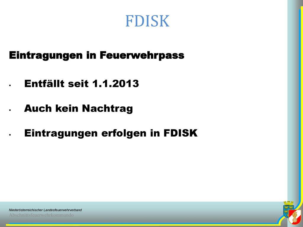 FDISK Eintragungen in Feuerwehrpass Entfällt seit 1.1.2013