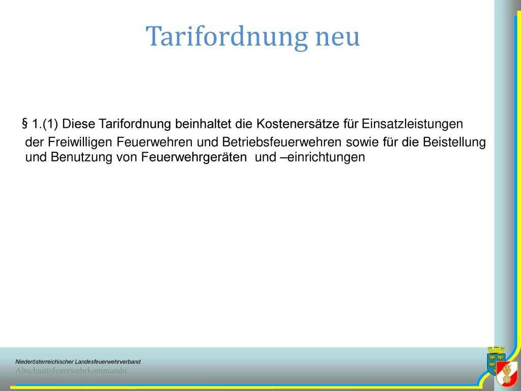 Tarifordnung neu § 1.(1) Diese Tarifordnung beinhaltet die Kostenersätze für Einsatzleistungen.
