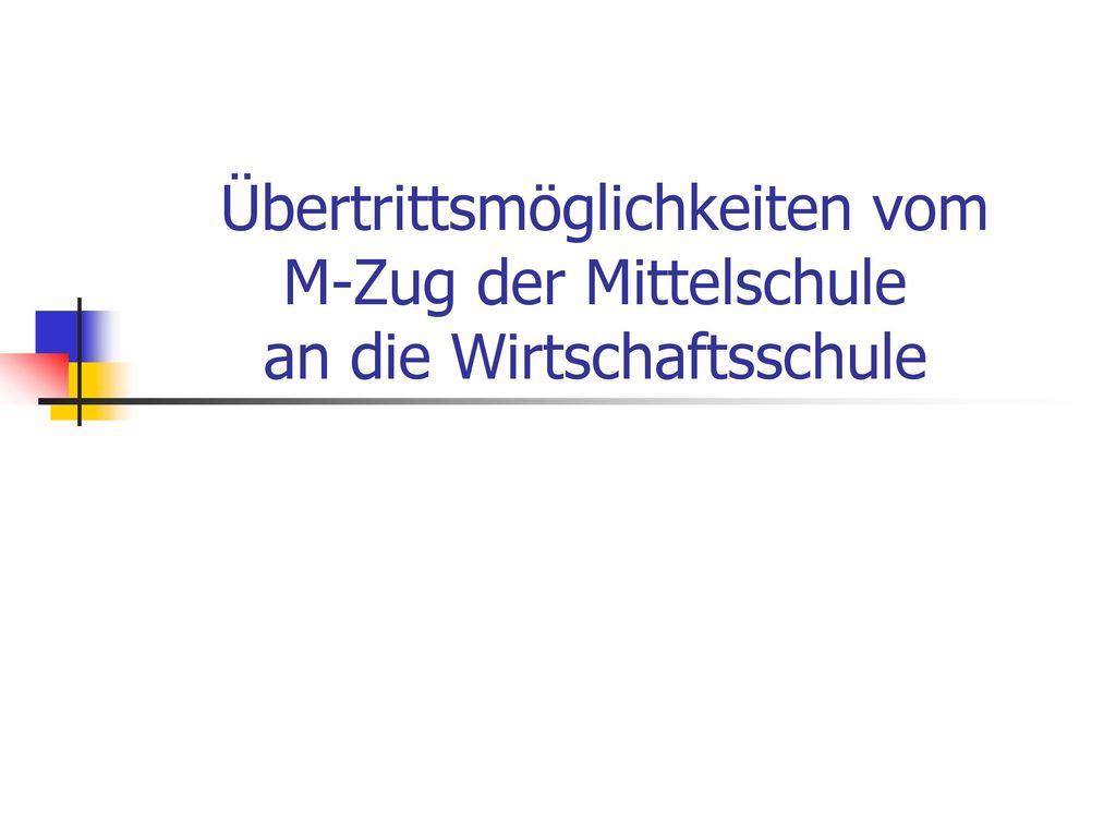 Übertrittsmöglichkeiten vom M-Zug der Mittelschule an die Wirtschaftsschule