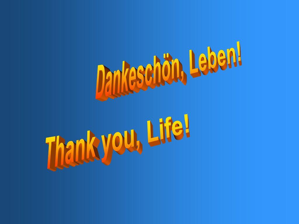 Dankeschön, Leben! Thank you, Life!
