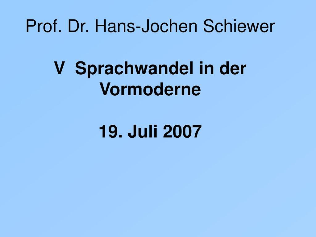 Prof. Dr. Hans-Jochen Schiewer V Sprachwandel in der Vormoderne 19