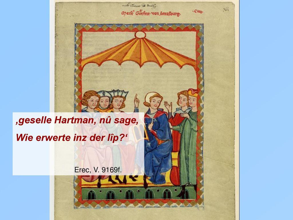 'geselle Hartman, nû sage, Wie erwerte inz der lîp '