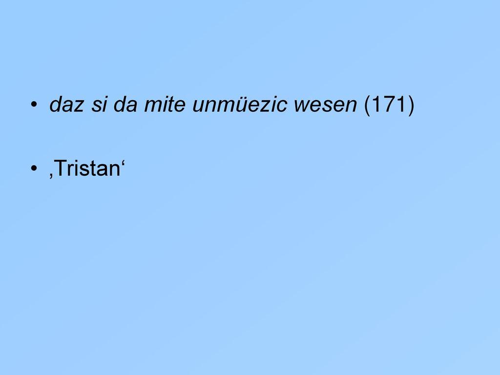 daz si da mite unmüezic wesen (171)