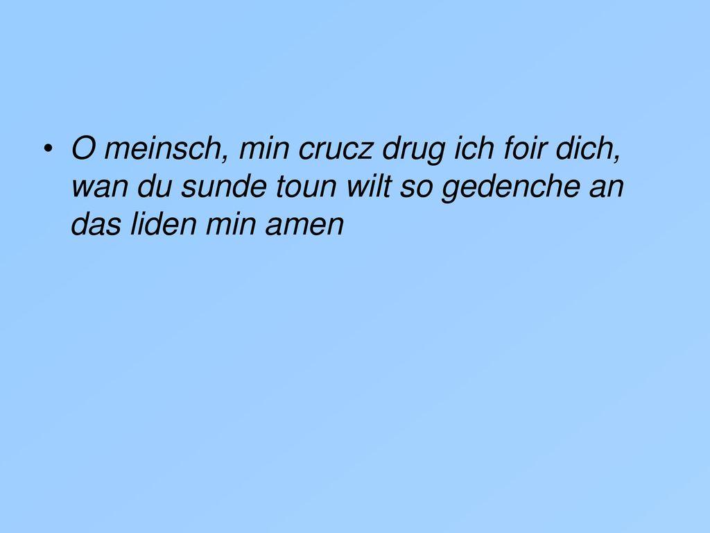 O meinsch, min crucz drug ich foir dich, wan du sunde toun wilt so gedenche an das liden min amen
