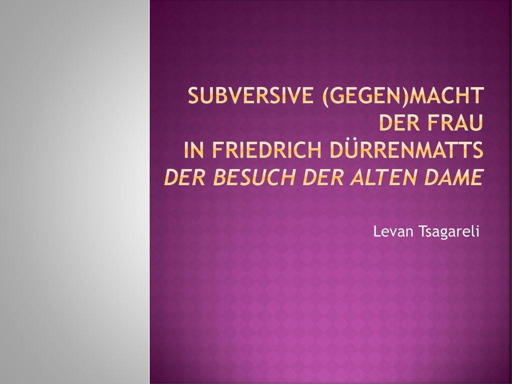 Subversive (GEGEN)Macht der Frau in Friedrich Dürrenmatts Der Besuch der alten Dame