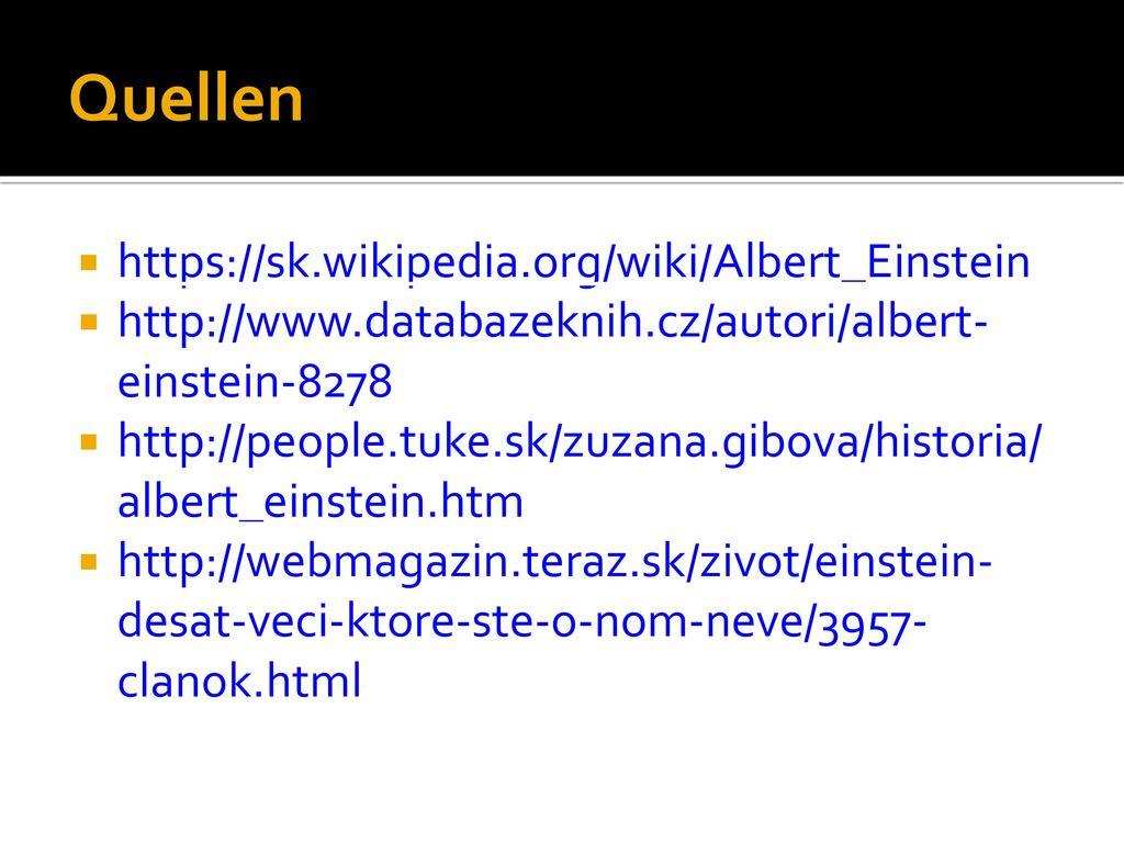 Quellen https://sk.wikipedia.org/wiki/Albert_Einstein