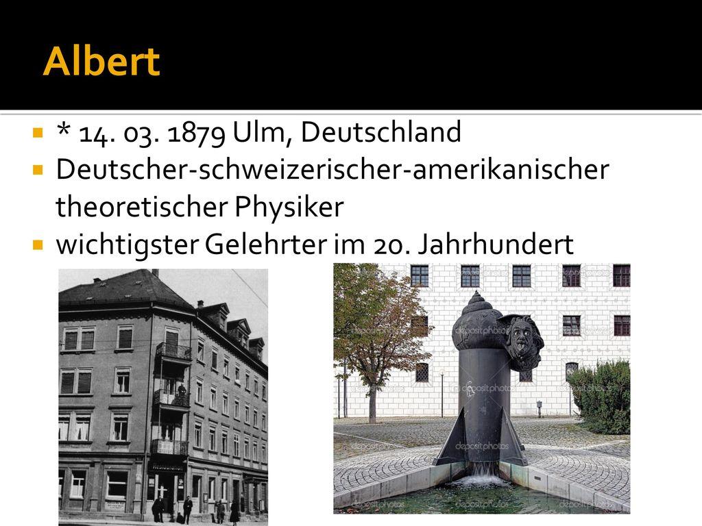 Albert * 14. 03. 1879 Ulm, Deutschland
