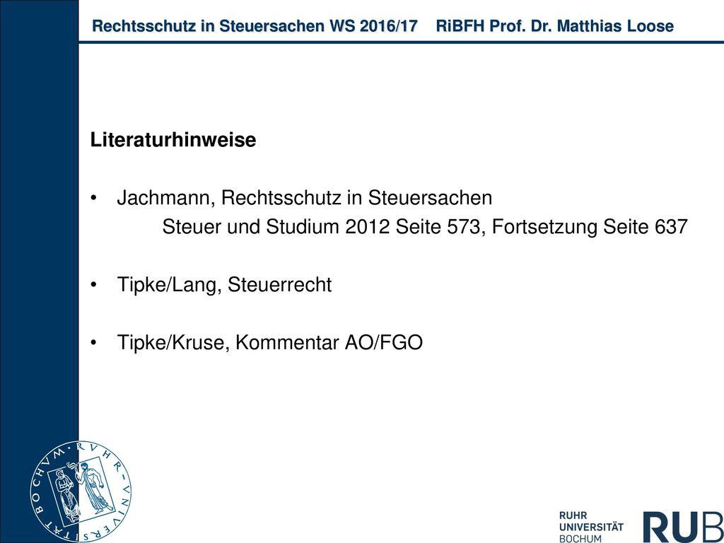 Literaturhinweise Jachmann, Rechtsschutz in Steuersachen. Steuer und Studium 2012 Seite 573, Fortsetzung Seite 637.
