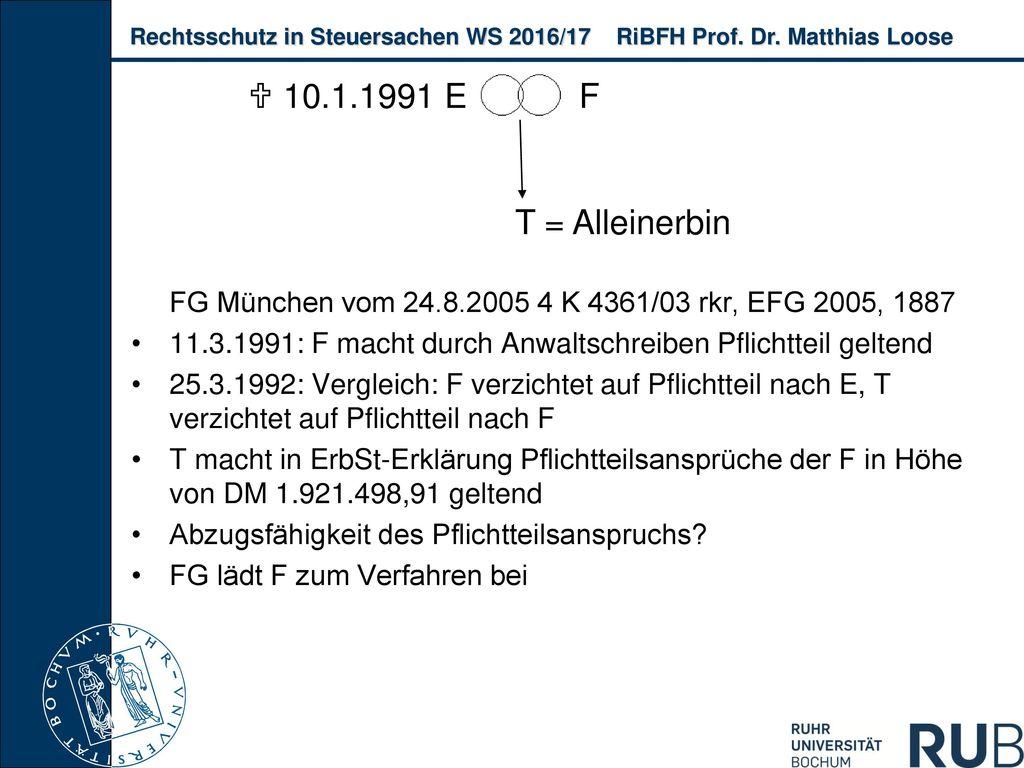  10.1.1991 E F. T = Alleinerbin. FG München vom 24.8.2005 4 K 4361/03 rkr, EFG 2005, 1887.