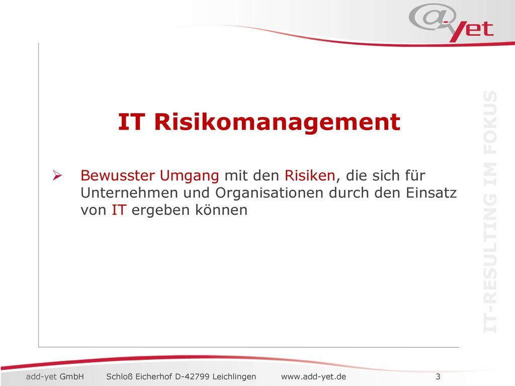 IT Risikomanagement Bewusster Umgang mit den Risiken, die sich für Unternehmen und Organisationen durch den Einsatz von IT ergeben können.