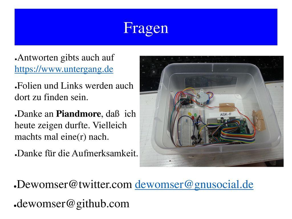 Fragen Dewomser@twitter.com dewomser@gnusocial.de dewomser@github.com