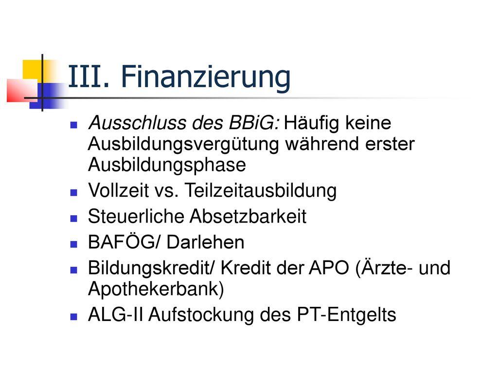 III. Finanzierung Ausschluss des BBiG: Häufig keine Ausbildungsvergütung während erster Ausbildungsphase.