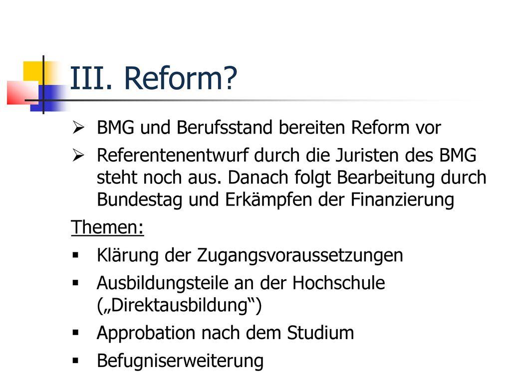 III. Reform BMG und Berufsstand bereiten Reform vor