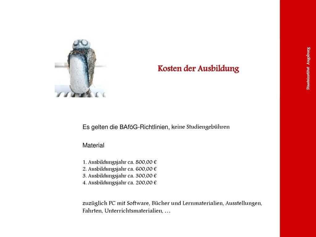 Kosten der Ausbildung Es gelten die BAföG-Richtlinien, keine Studiengebühren. Material. 1. Ausbildungsjahr ca. 800,00 €