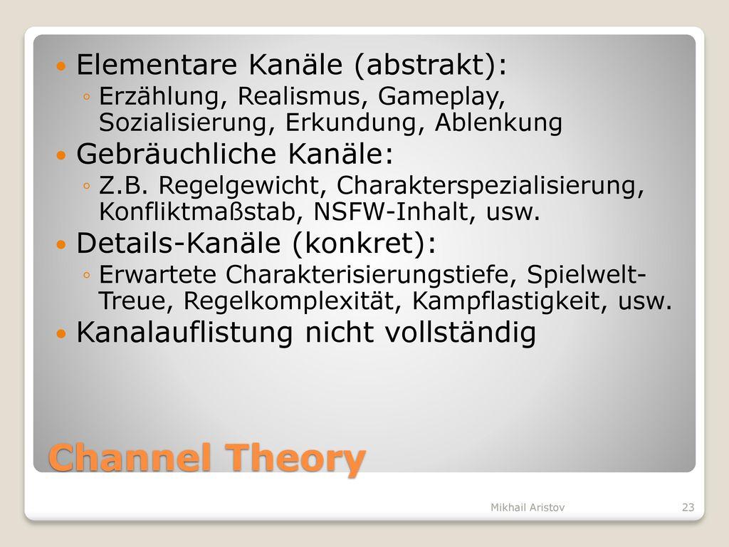 Channel Theory Elementare Kanäle (abstrakt): Gebräuchliche Kanäle: