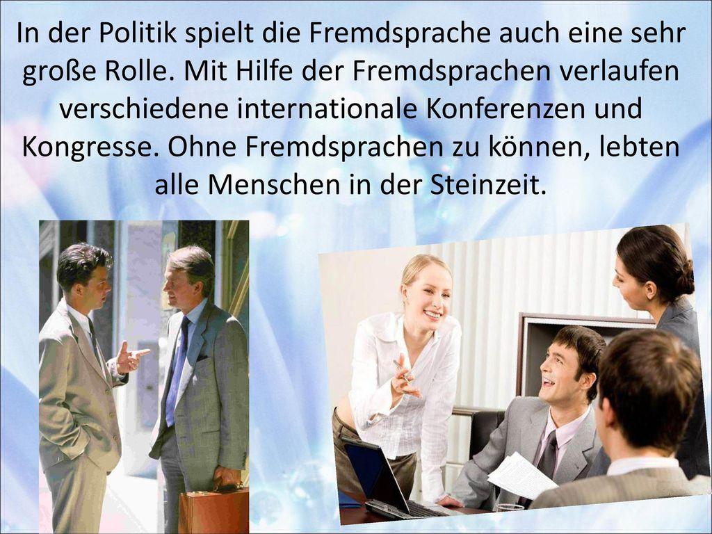 In der Politik spielt die Fremdsprache auch eine sehr große Rolle