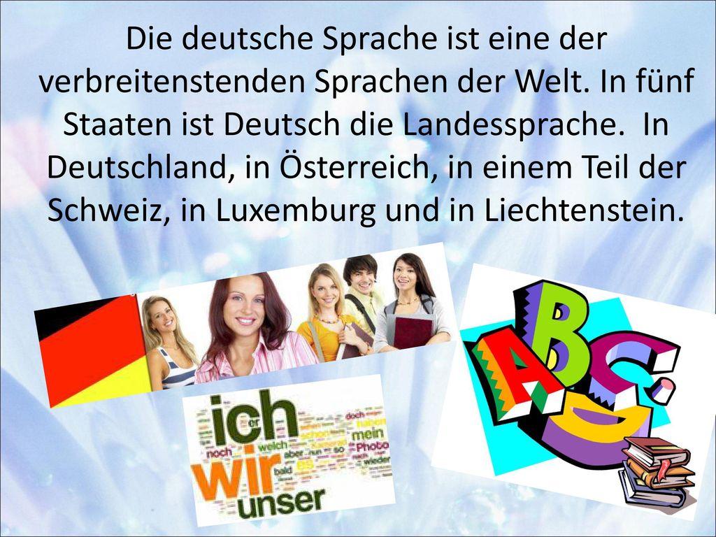 Die deutsche Sprache ist eine der verbreitenstenden Sprachen der Welt