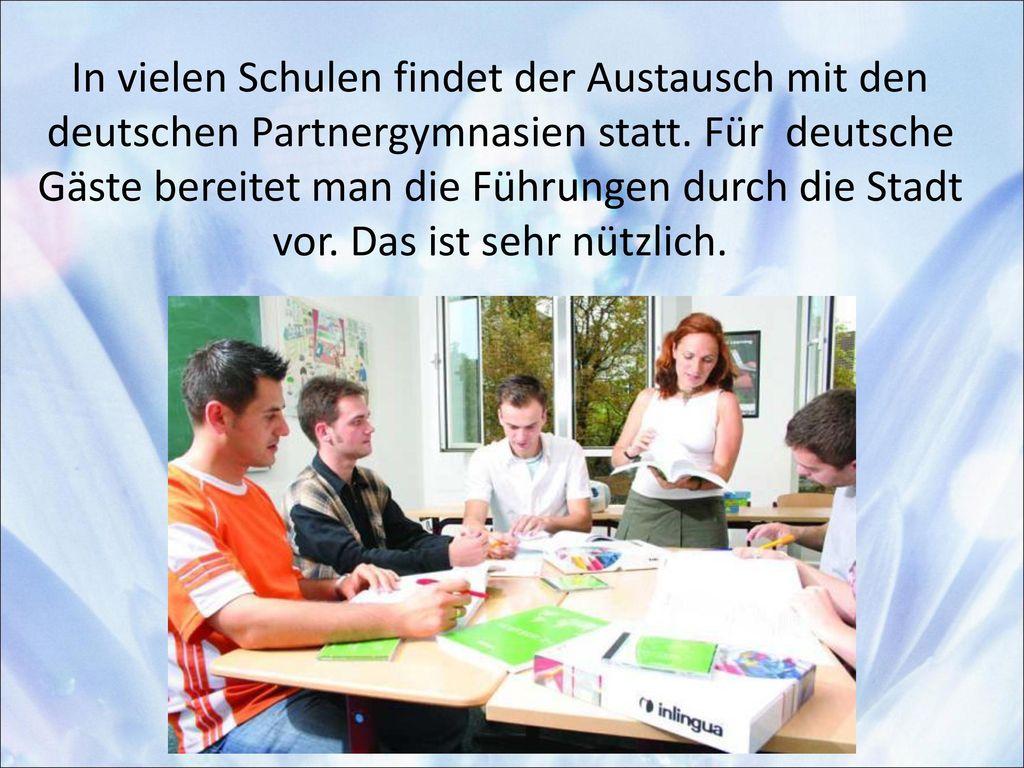 In vielen Schulen findet der Austausch mit den deutschen Partnergymnasien statt.