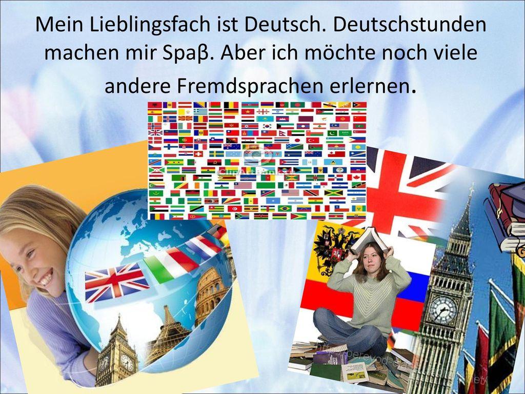 Mein Lieblingsfach ist Deutsch. Deutschstunden machen mir Spaβ