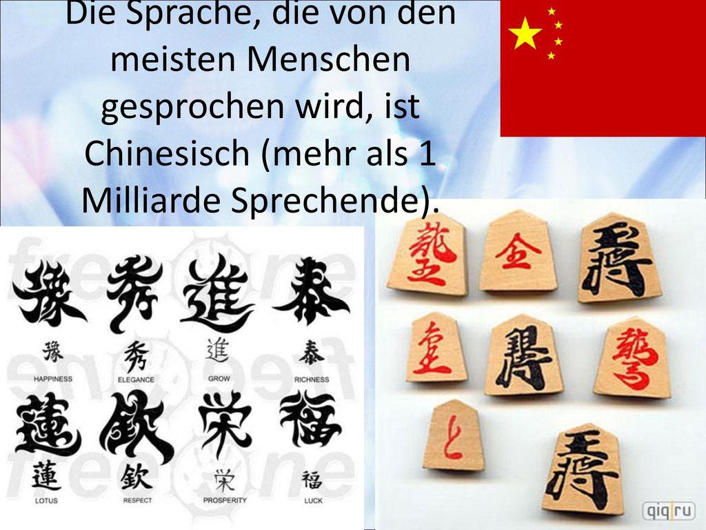Die Sprache, die von den meisten Menschen gesprochen wird, ist Chinesisch (mehr als 1 Milliarde Sprechende).
